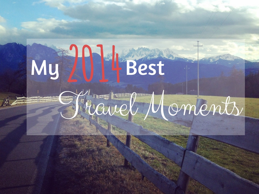 my 2014 best travel moments