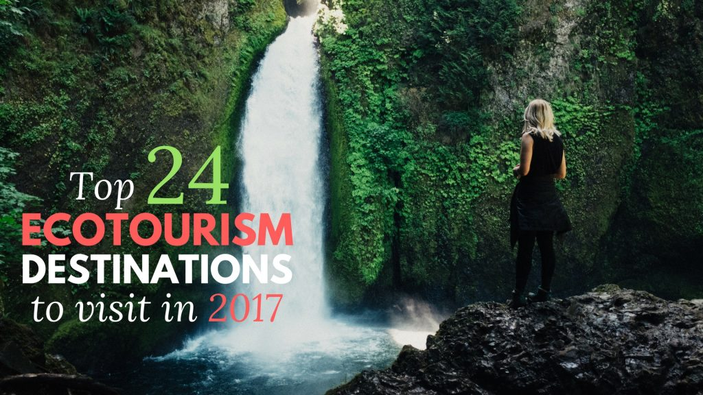 Top Ecotourism Destinations In The World - 10 ecotourism hotspots for 2016